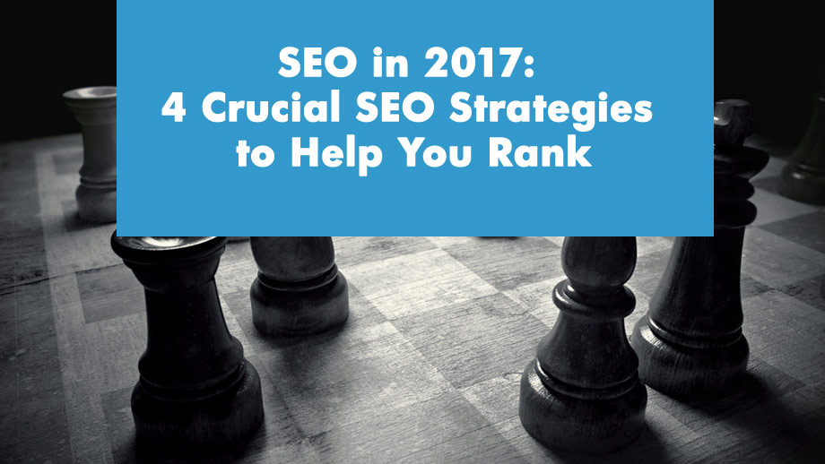 SEO in 2017: 4 Crucial SEO Strategies to Help You Rank